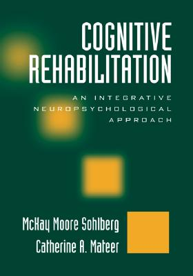 Cognitive Rehabilitation By Sohlberg, McKay Moore (EDT)/ Mateer, Catherine A. (EDT)